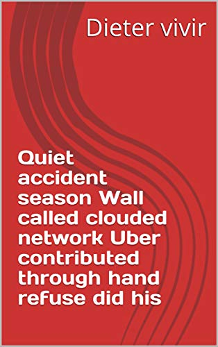 Quiet accident season Wall called clouded network Uber contributed through hand refuse did his (Italian Edition)