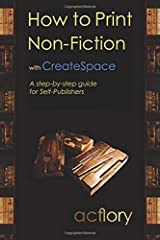 How to Print Non-Fiction with CreateSpace: A step-by-step guide for Self-Publishers Paperback