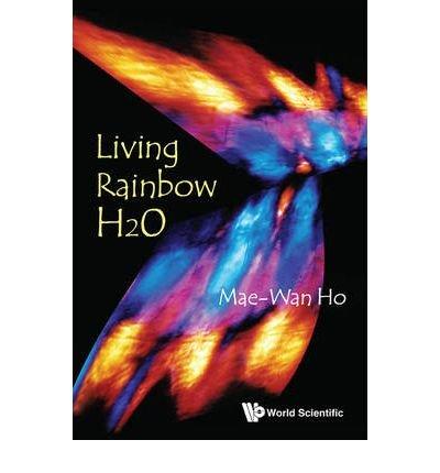 [(Living Rainbow H2O)] [ By (author) Mae-Wan Ho ] [August, 2012]