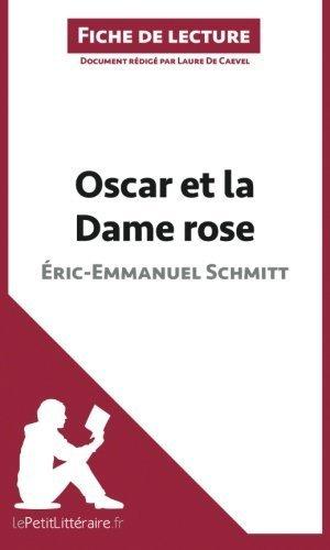 Oscar et la Dame rose d'ric-Emmanuel Schmitt (Fiche de lecture): Rsum Complet Et Analyse Dtaille De L'oeuvre (French Edition) by Laure De Caevel (2014-04-22)