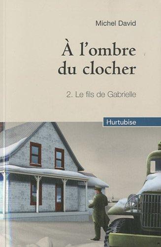A l'ombre du clocher : Tome 2, Le fis de Gabrielle par Michel David