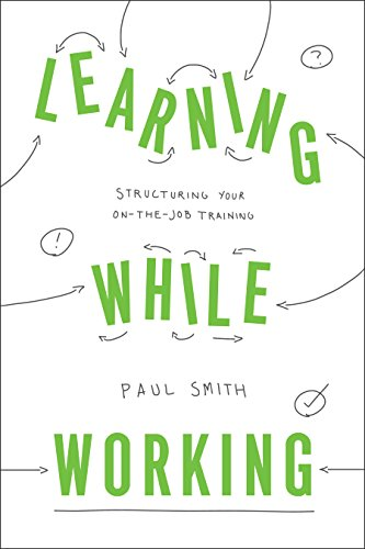 Learning While Working: Structuring Your On-the-Job Training (English Edition)