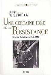 Une certaine idée de la Résistance : défense de la France : 1940-1949