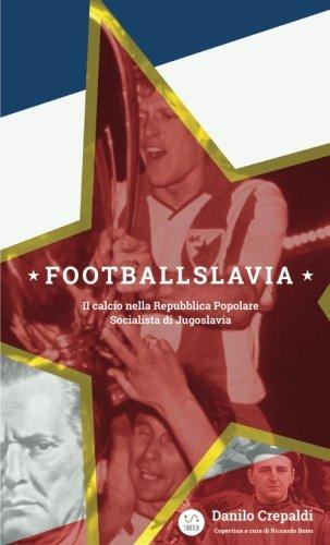Footballslavia. Il calcio nella Repubblica popolare socialista di Jugoslavia