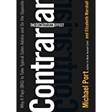 The Contrarian Effect: Why It Pays (Big) to Take Typical Sales Advice and Do the Opposite by Michael Port (2008-09-08)