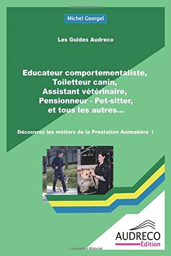 Educateur comportementaliste, Toiletteur canin,  Assistant vétérinaire,  Pensionneur - Pet-sitter, et tous les autres… par Michel Georgel
