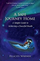 A Safe Journey Home: A Simple Guide to Achieving a Peaceful Death by Felicity Warner (2011-02-07)