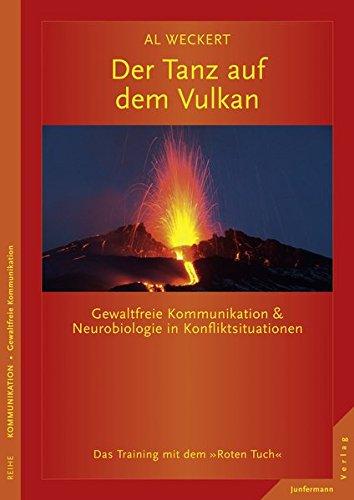 Der Tanz auf dem Vulkan: Gewaltfreie Kommunikation& Neurobiologie in Konfliktsituationen