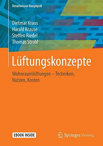 Lüftungskonzepte: Wohnraumlüftungen: Techniken - Nutzen - Normen - Kosten (Detailwissen Bauphysik)