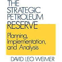 The Strategic Petroleum Reserve: Planning, Implementation, and Analysis (Contributions in Economics & Economic History) by David L. Weimer (1982-11-19)
