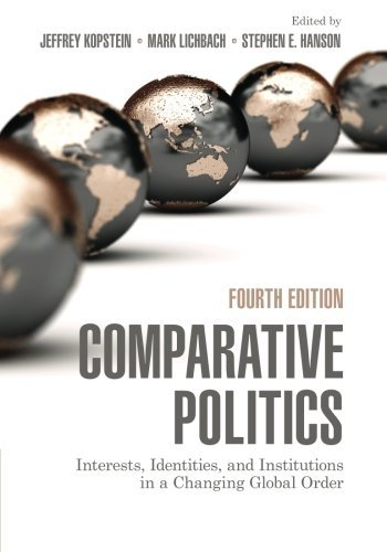 Comparative Politics: Interests, Identities, and Institutions in a Changing Global Order by Jeffrey Kopstein (Editor), Mark Lichbach (Editor), Stephen E. Hanson (Editor) (21-Jul-2014) Paperback