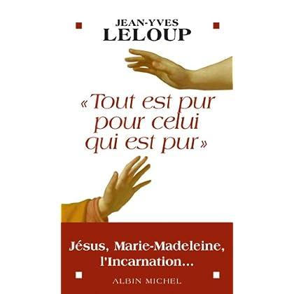 'Tout est pur pour celui qui est pur' : Jésus Marie Madeleine l'Incarnation...
