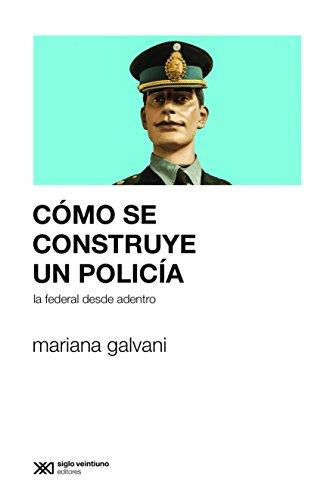 Cómo se construye un policía: La Federal desde adentro (Sociología y Política)
