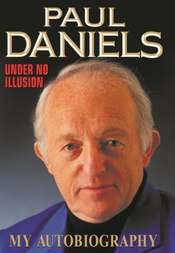 Paul Daniels: Under No Illusion ...