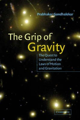 [(The Grip of Gravity : The Quest to Understand the Laws of Motion and Gravitation)] [By (author) Prabhakar Gondhalekar] published on (August, 2005)