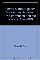 History of the Highland Clearances, Vol. 1: Agrarian Transformation and the Evictions, 1746-1886