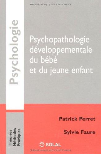 Psychopathologie développementale du bébé et du jeune enfant par Patrick Perret, Sylvie Faure