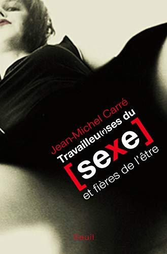 Travailleu(r)ses du sexe. et fières de l'être par Jean-michel Carre