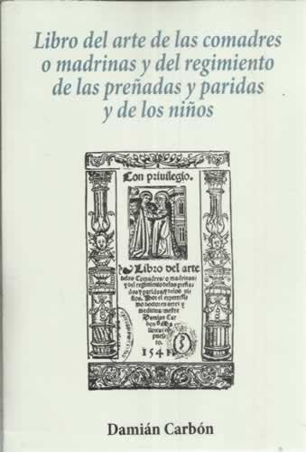 Libro Del Arte De Las Comadres O Madrinas Y Del Regimiento De Las Preñadas Y Paridas Y De Los Niños