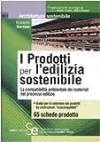 I prodotti per l'edilizia sostenibile. La compatibilità amnbientale dei materiali nei processi edilizi
