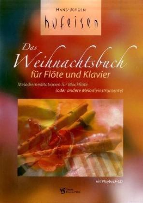 Das Weihnachtsbuch für Flöte und Klavier: Melodiemeditationen für Blockflöte (oder andere Melodieinstrumente)