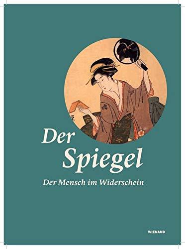 Spiegel. Der Mensch im Widerschein: Katalog zur Ausstellung im Museum Rietberg, Zürich 2019