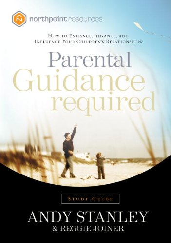 Parental Guidance Required Study Guide: How to Enhance, Advance, and Influence Your Children's Relationships (Northpoint Resources) (English Edition)