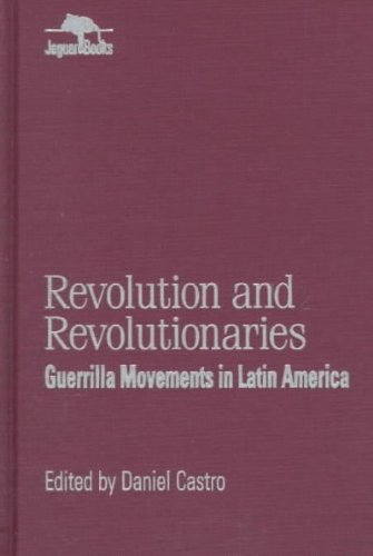 { [ REVOLUTION AND REVOLUTIONARIES: GUERRILLA MOVEMENTS IN LATIN AMERICA (JAGUAR BOOKS ON LATIN AMERICA (PAPERBACK NUMBERED) #17) ] } By Castro, Daniel (Author) Jan-01-1999 [ Paperback ]