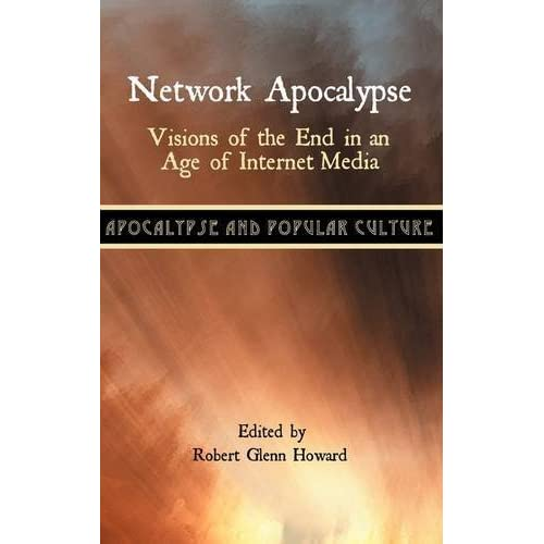 [Network Apocalypse: Visions of the End in an Age of Internet Media] [By: ] [May, 2011]