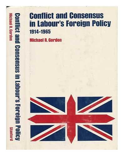 Conflict and Consensus in Labour's Foreign Policy, 1914-65 por Michael Gordon