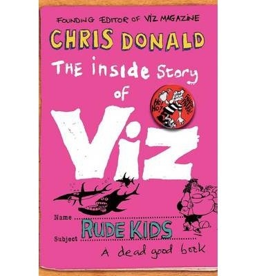 [(The Inside Story of Viz: Rude Kids )] [Author: Chris Donald] [Jun-2009]