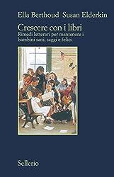 Crescere con i libri: Rimedi letterari per mantenere i bambini sani, saggi e felici (Italian Edition)