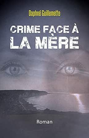 Crime face à la Mère: Roman eBook: Guillemette, Daphné: Amazon.fr