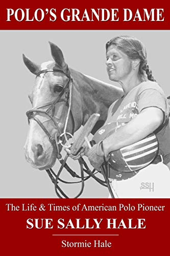 Polos Grande Dame: The Life & Times of American Polo Pioneer Sue ...