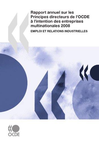 Rapport annuel sur les Principes directeurs de l'OCDE à l'intention des entreprises multinationales 2008: Emploi et relations industrielles (Economie) par Collectif