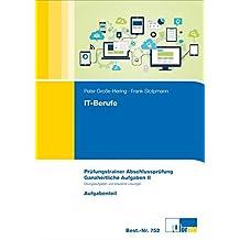 Prüfungstrainer IT-Berufe Ganzheitliche Aufgabe II: Prüfungstrainer Abschlussprüfung mit Aufgaben- und erläutertem Lösungsteil: Prüfungstrainer ... ... einheitlich für alle IT-Berufe