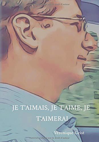 Je t'aimais, je t'aime, je t'aimerai: Hymne d'Amour à Fabian, mon mari chéri par Véronique Geist
