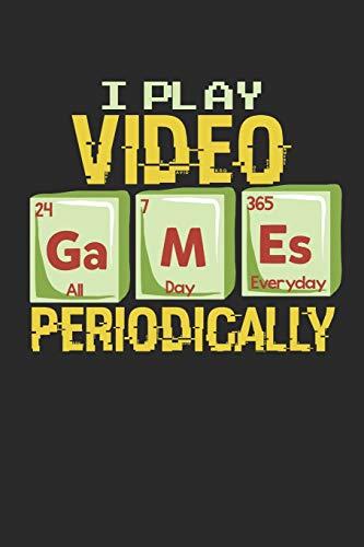 I Play Video Games Periodically All Day Everyday: Ich Spiele Videospiele. Notizbuch / Tagebuch / Heft mit Punkteraster Seiten. Notizheft mit Dot Grid, Journal, Planer für Termine oder To-Do-Liste.