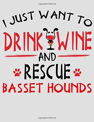 I Just Want to Drink Wine and Rescue Basset Hounds: Basset Hounds Planner for Dog Mom 2020 -