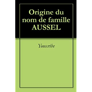 Origine du nom de famille AUSSEL (Oeuvres courtes) (French Edition)