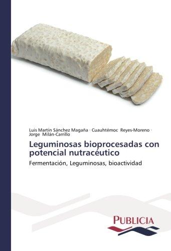 Leguminosas bioprocesadas con potencial nutracéutico por Sánchez Magaña Luis Martín