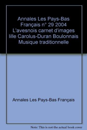Annales Les Pays-Bas Français n° 29 2004 L'avesnois carnet d'images lille Carolus-Duran Boulonnais Musique traditionnelle