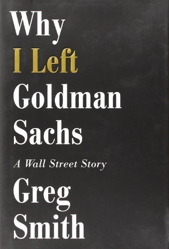 why-i-left-goldman-sachs-a-wall-street-story-1st-edition-by-smith-greg-2012-hardcover