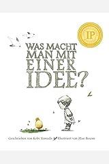 Was macht man mit einer Idee? Geschenkbuch: Das besondere Kinderbuch ab 6 Jahren Gebundene Ausgabe