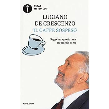 Il Caffè Sospeso. Saggezza Quotidiana In Piccoli Sorsi