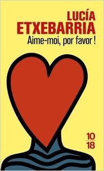 Aime-moi, por favor ! de Lucía ETXEBARRIA ,Anne PROENZA (Traduction),Nicolas