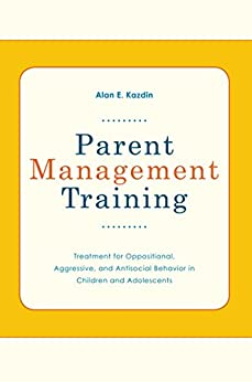 Parent Management Training: Treatment for Oppositional, Aggressive, and Antisocial Behavior in Children and Adolescents (English Edition) par [Kazdin, Alan E]