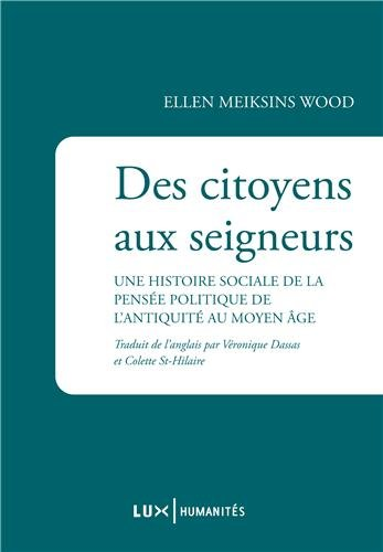 Des citoyens aux seigneurs : Une histoire sociale de la pensée politique de l'Antiquité au Moyen Age par Ellen Meiksins Wood
