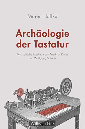 Archäologie der Tastatur: Musikalische Medien nach Friedrich Kittler und Wolfgang Scherer