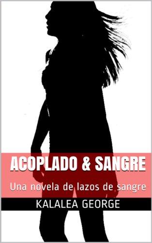 Acoplado & Sangre: Una novela de lazos de sangre por Kalalea George